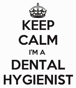 Poster: KEEP CALM I'M A  DENTAL HYGIENIST