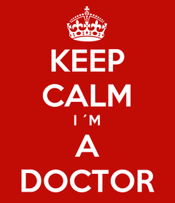 Poster: KEEP CALM I ´M A DOCTOR