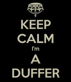 Poster: KEEP CALM I'm A DUFFER