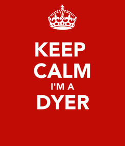 Poster: KEEP  CALM I'M A DYER