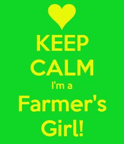 Poster: KEEP CALM I'm a Farmer's Girl!