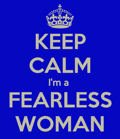 Poster: KEEP CALM I'm a  FEARLESS WOMAN