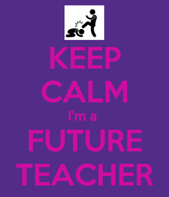 Poster: KEEP CALM I'm a  FUTURE TEACHER