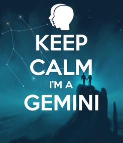 Poster: KEEP CALM I'M A GEMINI