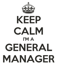 Poster: KEEP CALM I'M A GENERAL MANAGER
