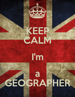 Poster: KEEP CALM I'm a GEOGRAPHER