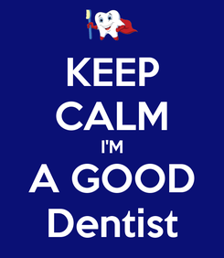 Poster: KEEP CALM I'M A GOOD Dentist