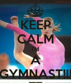 Poster: KEEP CALM I'M A GYMNAST!!!
