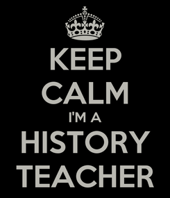 Poster: KEEP CALM I'M A HISTORY TEACHER