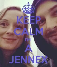 Poster: KEEP CALM I'M  A JENNEX