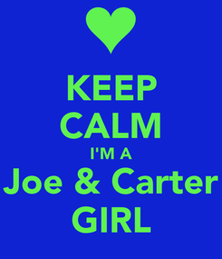 Poster: KEEP CALM I'M A Joe & Carter GIRL