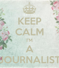 Poster: KEEP CALM I'M A JOURNALIST
