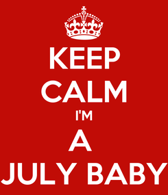 Poster: KEEP CALM I'M A  JULY BABY
