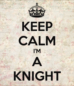 Poster: KEEP CALM I'M A KNIGHT