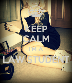 Poster: KEEP CALM I'M A LAW STUDENT