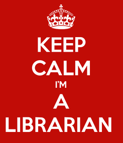 Poster: KEEP CALM I'M A LIBRARIAN