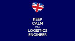 Poster: KEEP CALM I'M A LOGISTICS ENGINEER