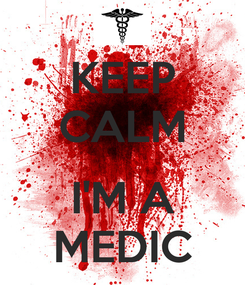 Poster: KEEP CALM  I'M A MEDIC
