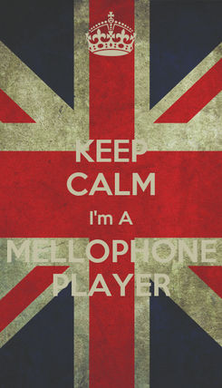 Poster: KEEP CALM I'm A MELLOPHONE PLAYER