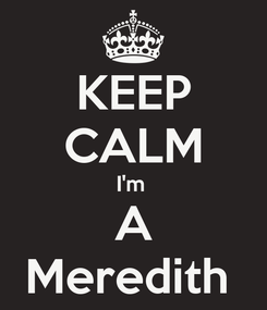 Poster: KEEP CALM I'm  A Meredith