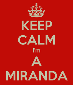 Poster: KEEP CALM I'm A MIRANDA