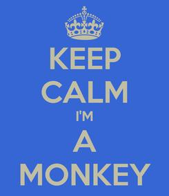 Poster: KEEP CALM I'M A MONKEY
