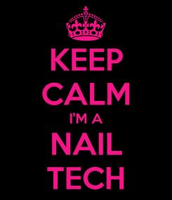 Poster: KEEP CALM I'M A NAIL TECH