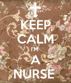 Poster: KEEP CALM I'M  A NURSE