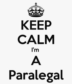 Poster: KEEP CALM I'm  A Paralegal