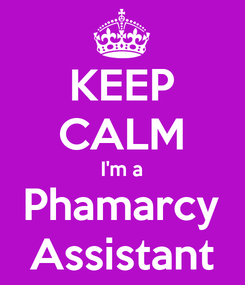 Poster: KEEP CALM I'm a Phamarcy Assistant