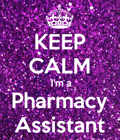 Poster: KEEP CALM  I'm a Pharmacy Assistant