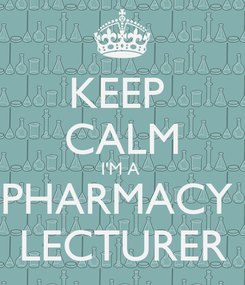 Poster: KEEP  CALM I'M A  PHARMACY  LECTURER