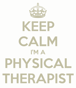Poster: KEEP CALM I'M A PHYSICAL THERAPIST