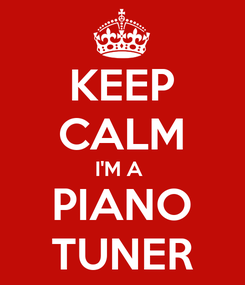 Poster: KEEP CALM I'M A  PIANO TUNER