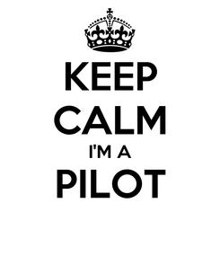 Poster: KEEP CALM I'M A PILOT