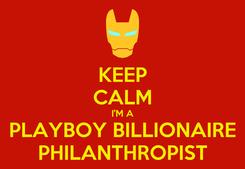 Poster: KEEP CALM I'M A PLAYBOY BILLIONAIRE PHILANTHROPIST