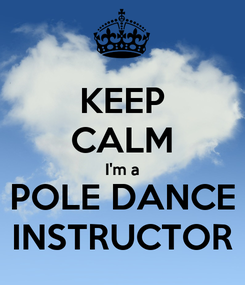Poster: KEEP CALM I'm a POLE DANCE INSTRUCTOR