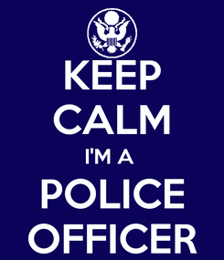 Poster: KEEP CALM I'M A  POLICE OFFICER