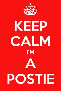 Poster: KEEP CALM I'M A POSTIE