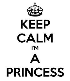 Poster: KEEP CALM I'M A PRINCESS