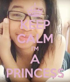 Poster: KEEP CALM I'M A PRINCESS