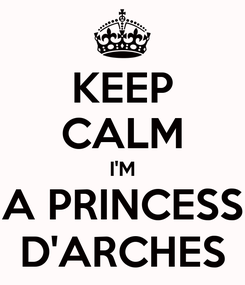 Poster: KEEP CALM I'M A PRINCESS D'ARCHES