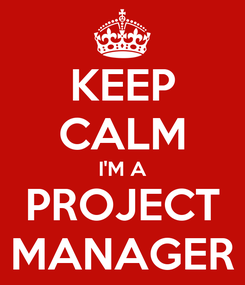 Poster: KEEP CALM I'M A PROJECT MANAGER