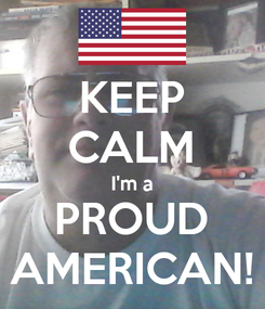 Poster: KEEP CALM I'm a PROUD AMERICAN!