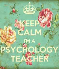 Poster: KEEP CALM I'M A PSYCHOLOGY TEACHER