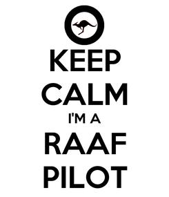 Poster: KEEP CALM I'M A RAAF PILOT