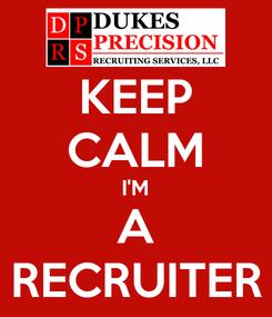 Poster: KEEP CALM I'M A RECRUITER