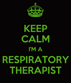Poster: KEEP CALM I'M A  RESPIRATORY  THERAPIST