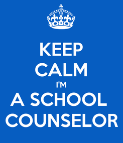 Poster: KEEP CALM I'M A SCHOOL  COUNSELOR