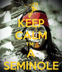 Poster: KEEP CALM I'M  A SEMINOLE